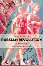 History of the Russian Revolution ebook by Leon Trotsky,Ahmed Shawki