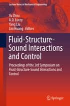 Fluid-Structure-Sound Interactions and Control - Proceedings of the 3rd Symposium on Fluid-Structure-Sound Interactions and Control ebook by Yu Zhou, A.D. Lucey, Yang Liu,...