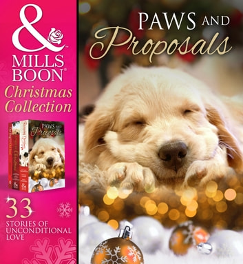 Paws and Proposals: On the Secretary's Christmas List / The Patter of Paws at Christmas / The Soldier, the Puppy and Me / Holiday Haven / Home for Christmas / A Puppy for Will / The Dog with the Old Soul (Mills & Boon e-Book Collections) ebook by Carole Mortimer,Nikki Logan,Myrna Mackenzie,Vicki Lewis Thompson,Catherine Mann,Kathie DeNosky,Jennifer Basye Sander