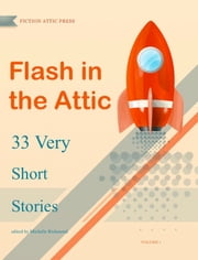 Flash in the Attic - 33 Very Short Stories ebook by Michelle Richmond