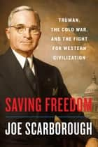 Saving Freedom - Truman, the Cold War, and the Fight for Western Civilization ebook by