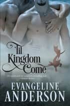 Til Kingdom Come ebook by Evangeline Anderson