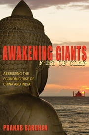 Awakening Giants, Feet of Clay: Assessing the Economic Rise of China and India ebook by Pranab Bardhan