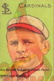 Bob Harmon St. Louis Cardinals Pitcher ebook by Robert Grey Reynolds Jr