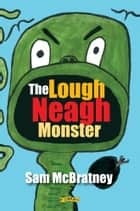 The Lough Neagh Monster ebook by Sam McBratney,Donald Teskey