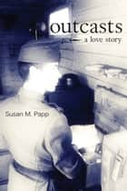 Outcasts ebook by Susan M. Papp