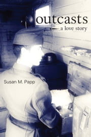 Outcasts - A Love Story ebook by Susan M. Papp