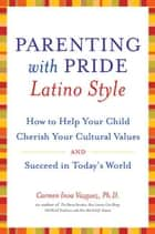 Parenting with Pride Latino Style ebook by Dr. Carmen Inoa Vazquez