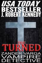 The Turned - Zander Varga, Vampire Detective, Book #1 ebook by