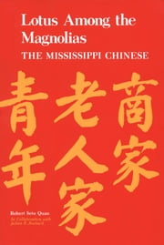 Lotus among the Magnolias - The Mississippi Chinese ebook by Robert Seto Quan,Julian B. Roebuck