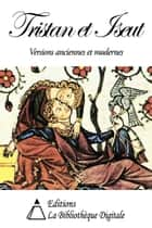 Tristan et Iseut - Versions Anciennes et Modernes ebook by Collectif