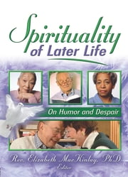 Spirituality of Later Life - On Humor and Despair ebook by Elizabeth Mackinlay