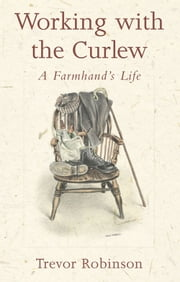 Working with the Curlew - A Farmhand's Life ebook by Trevor Robinson