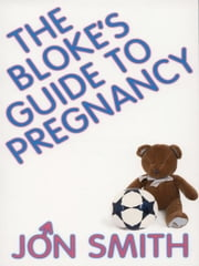The Bloke's Guide To Pregnancy ebook by Jon Smith
