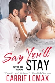 Say You'll Stay - Say You Will, #1 ebook by Carrie Lomax