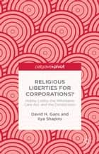 Religious Liberties for Corporations? ebook by D. Gans,I. Shapiro,Ralf Norrman