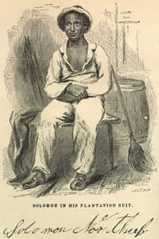 Twelve Years a Slave NARRATIVE OF SOLOMON NORTHUP, A CITIZEN OF NEW-YORK ebook by Solomon Northup