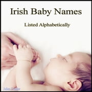 Irish Baby Names - Listed Alphabetically ebook by Julien Coallier