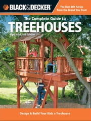 Black & Decker The Complete Guide to Treehouses, 2nd edition: Design & Build Your Kids a Treehouse - Design & Build Your Kids a Treehouse ebook by Philip Schmidt