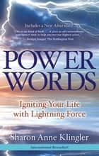 Power Words - Igniting Your Life with Lightning Force ebook by Sharon Anne Klingler
