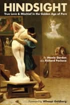 Hindsight: True Love & Mischief in the Golden Age of Porn ebook by