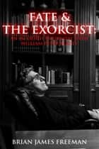Fate and The Exorcist: An In-depth Interview with William Peter Blatty ebook by Brian James Freeman, William Peter Blatty