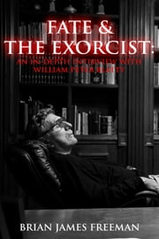 Fate and The Exorcist: An In-depth Interview with William Peter Blatty ebook by Brian James Freeman,William Peter Blatty
