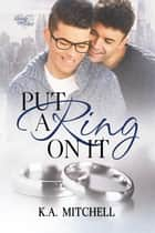 Put a Ring on It ebook by K.A. Mitchell