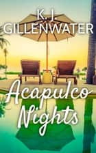 Acapulco Nights ebook by K. J. Gillenwater