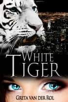 White Tiger ebook by Greta van der Rol