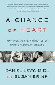 Change of Heart - Unraveling the Mysteries of Cardiovascular Disease ebook by Daniel Levy, M.D., Susan Brink