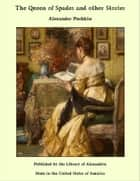 The Queen of Spades and other Stories ebook by Alexander Pushkin