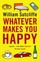 Whatever Makes You Happy ebook by Mr William Sutcliffe