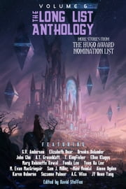 The Long List Anthology Volume 6 - More Stories From the Hugo Award Nomination List ebook by David Steffen, Elizabeth Bear, Yoon Ha Lee,...