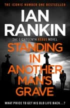 Standing in Another Man's Grave - A John Rebus Novel ebook by Ian Rankin