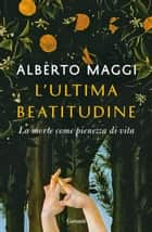 L'ultima beatitudine - La morte come pienezza di vita ebook by Alberto Maggi