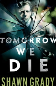Tomorrow We Die (First Responders Book #2) ebook by Shawn Grady