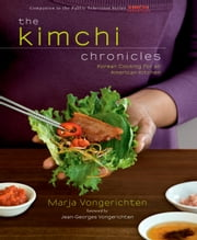 The Kimchi Chronicles - Korean Cooking for an American Kitchen ebook by Marja Vongerichten