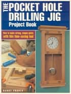 The Pocket Hole Drilling Jig Project Book ebook by Danny Proulx