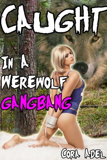 Caught In A Werewolf Gangbang ebook by Cora Adel