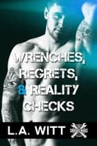 Wrenches, Regrets, & Reality Checks ebook by L.A. Witt