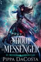 Shoot the Messenger ebook by Pippa DaCosta