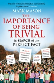 The Importance of Being Trivial - In Search of the Perfect Fact ebook by Mark Mason