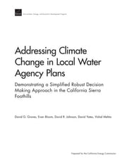 Addressing Climate Change in Local Water Agency Plans - Demonstrating a Simplified Robust Decision Making Approach in the California Sierra Foothills ebook by David G. Groves,Evan Bloom,David R. Johnson,David Yates,Vishal Mehta