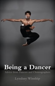 Being a Dancer - Advice from Dancers and Choreographers ebook by Lyndsey Winship