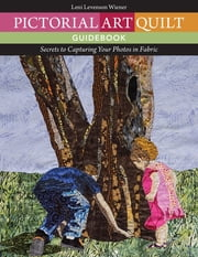 Pictorial Art Quilt Guidebook - Secrets to Capturing Your Photos in Fabric ebook by Leni Levenson Wiener