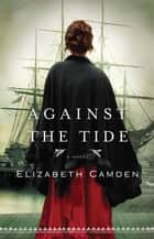 Against the Tide eBook by Elizabeth Camden