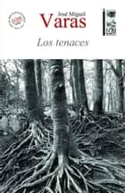 Los tenaces ebook by José Miguel Varas