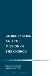Globalization and the Mission of the Church ebook by Dr Neil J. Ormerod,Dr Shane Clifton