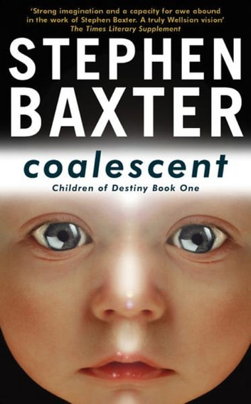 Coalescent - Destiny's Children Book One ebook by Stephen Baxter